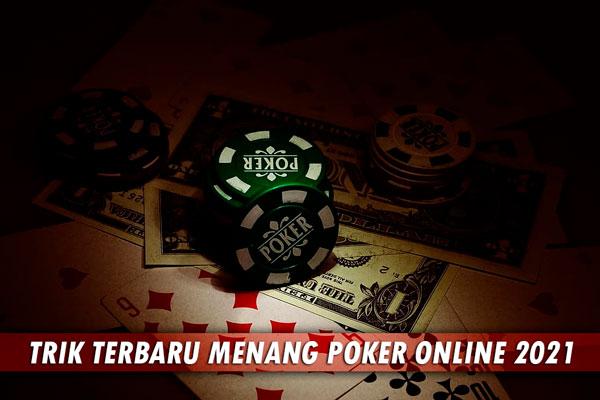 Trik Terbaru Menang Poker Online Untuk 2021